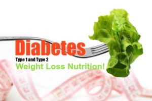 Diabetes Type 1 and Type 2 Weight Loss Nutrition!