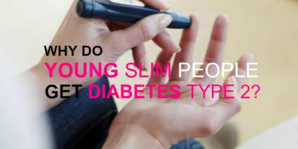 Why Do Young Slim People Get Diabetes Type 2?