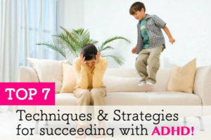Top 7 Techniques & Strategies For Succeeding With ADHD!
