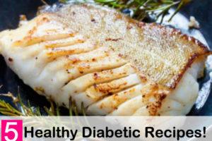 5 Healthy Diabetic Recipes!