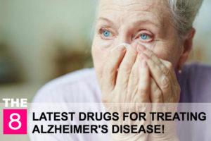The 8 latest drugs for treating Alzheimer's disease!