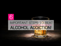 6 Important Steps To Beat Alcohol Addiction!