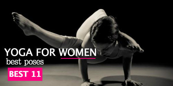 11 Most Important Yoga Poses For Women!