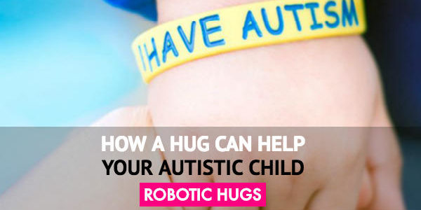 Robotic Hugs,  How A Hug Can Help Your Autistic Child?
