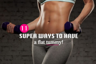 11 Super Ways To Have A Flat Tummy!
