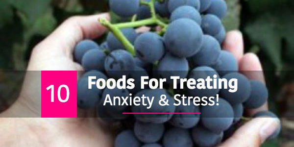 10 Foods For Treating Anxiety And Stress!
