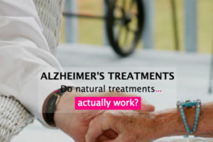 Alzheimer's treatments, Do natural treatments actually work?