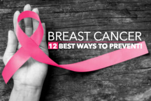 12 Best Ways To Prevent Breast Cancer!