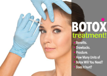 Botox Treatment, Benefits & Drawbacks!