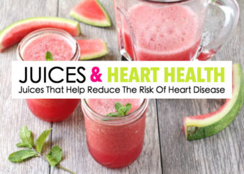 Juices That Help Reduce The Risk Of Heart Disease!