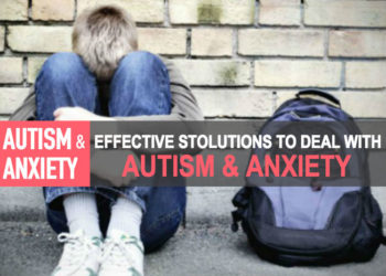 Effective Solutions To Deal With Autism & Anxiety!