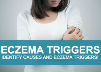 Eczema, Identifying Causes And Eczema Triggers!